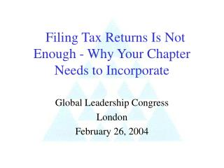 Filing Tax Returns Is Not Enough - Why Your Chapter Needs to Incorporate