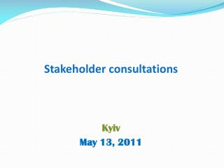 Stakeholder consultations Kyiv May 13, 2011