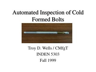 Automated Inspection of Cold Formed Bolts