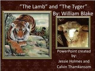 """The Lamb"" and ""The Tyger"" 			        By: William Blake"