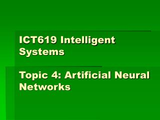 ICT619 Intelligent Systems Topic 4: Artificial Neural Networks