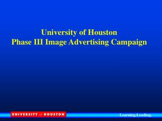 University of Houston Phase III Image Advertising Campaign