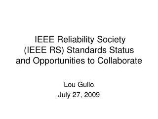 IEEE Reliability Society  (IEEE RS) Standards Status and Opportunities to Collaborate