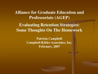 Alliance for Graduate Education and Professoriate (AGEP)  Evaluating Retention Strategies: