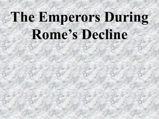 The Emperors During Rome's Decline