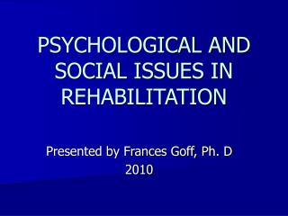 PSYCHOLOGICAL AND SOCIAL ISSUES IN REHABILITATION