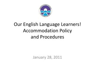 Our English Language Learners! Accommodation Policy  and Procedures