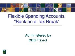 Flexible Spending Accounts  �Bank on a Tax Break �