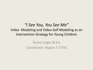 Teresa Cogar M.Ed. Coordinator, Region 5 T/TAC