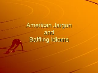 American Jargon  and  Baffling Idioms