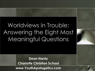 Worldviews in Trouble: Answering the Eight Most Meaningful Questions
