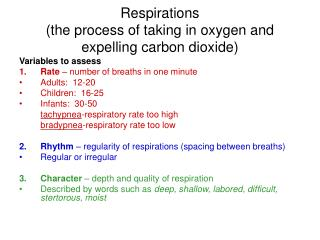 Respirations (the process of taking in oxygen and expelling carbon dioxide)