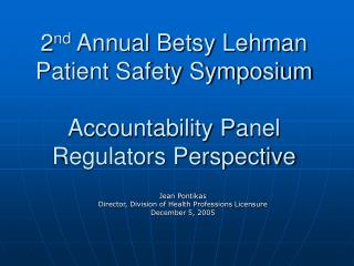 2 nd  Annual Betsy Lehman Patient Safety Symposium Accountability Panel Regulators Perspective