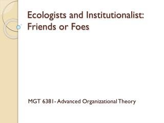 Ecologists and Institutionalist: Friends or Foes