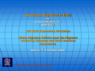 Ukrainians Migration to Italy by Cristina Montefusco IOM Italy ESF SCSS Exploratory Workshop: