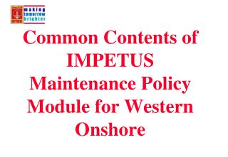 Common Contents of IMPETUS  Maintenance Policy Module for Western Onshore