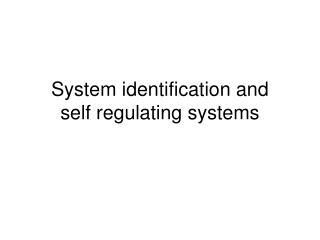 System identification and  self regulating systems