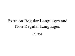 Extra on Regular Languages and Non-Regular Languages