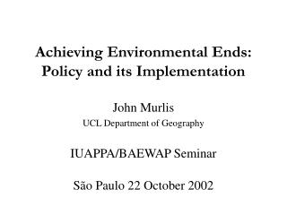 Achieving Environmental Ends: Policy and its Implementation