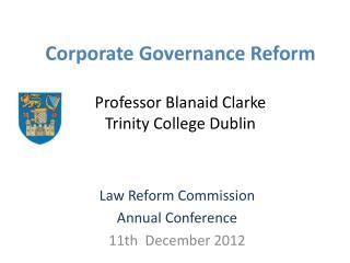 Corporate Governance Reform Professor Blanaid Clarke Trinity College Dublin