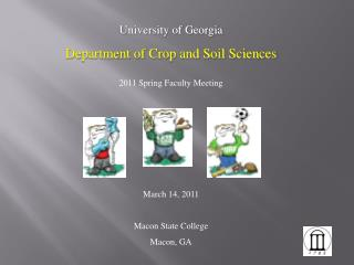 University of Georgia Department of Crop and Soil Sciences 2011 Spring Faculty Meeting