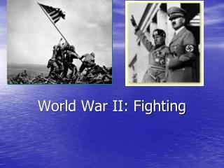 World War II: Fighting