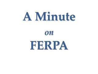 A Minute  on FERPA