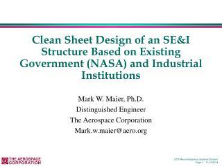 Mark W. Maier, Ph.D. Distinguished Engineer The Aerospace Corporation Mark.w.maier@aero