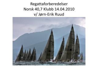 Regattaforberedelser Norsk 40,7 Klubb 14.04.2010 v/ Jørn-Erik Ruud