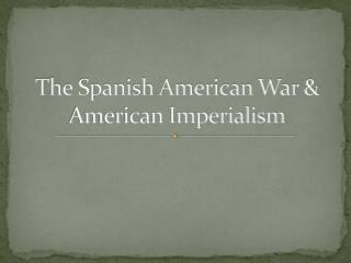 The Spanish American War & American Imperialism
