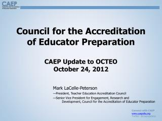Council for the Accreditation of Educator Preparation CAEP Update to OCTEO October 24, 2012