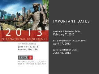IMPORTANT DATES Abstract Submission Ends: February 7, 2013 Early Registration Discount Ends: