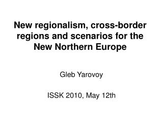 New regionalism, cross-border regions and scenarios for the New Northern Europe