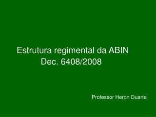 Estrutura regimental da ABIN              Dec. 6408/2008 Professor Heron Duarte