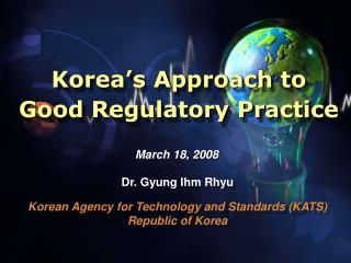 Korea's Approach to  Good Regulatory Practice