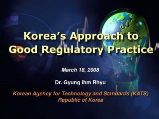Korea's Approach to  Good Regulatory Practice