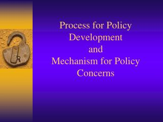 Process for Policy Development and Mechanism for Policy Concerns