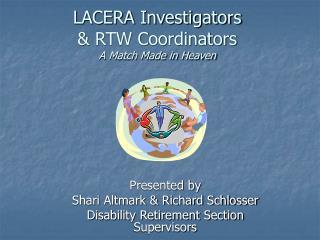 LACERA Investigators  & RTW Coordinators  A Match Made in Heaven