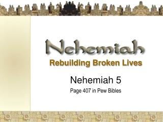 Rebuilding Broken Lives  Nehemiah 5 Page 407 in Pew Bibles