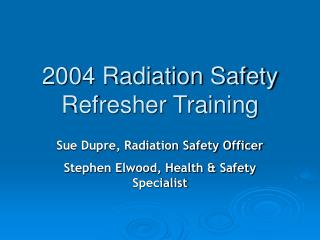 2004 Radiation Safety Refresher Training