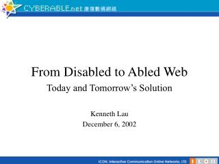From Disabled to Abled Web Today and Tomorrow's Solution Kenneth Lau December 6, 2002