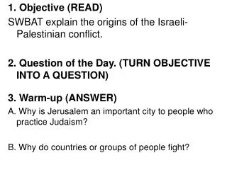1. Objective (READ)  SWBAT explain the origins of the Israeli-Palestinian conflict.
