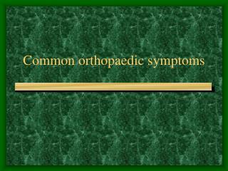 Common orthopaedic symptoms