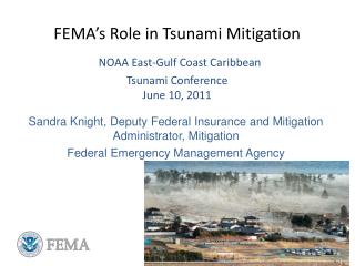 FEMA's Role in Tsunami Mitigation NOAA East-Gulf Coast Caribbean  Tsunami Conference June 10, 2011