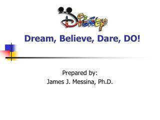 Dream, Believe, Dare, DO!