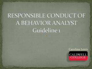 RESPONSIBLE CONDUCT OF A BEHAVIOR ANALYST Guideline 1