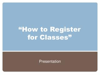 """""""How to Register for Classes"""""""