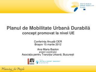 Planu l  de  Mobilitate  Urban ă Durabil ă concept promovat la nivel UE