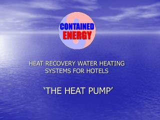 HEAT RECOVERY WATER HEATING SYSTEMS FOR HOTELS  �THE HEAT PUMP�