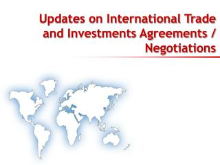 Updates on International Trade and Investments Agreements / Negotiations
